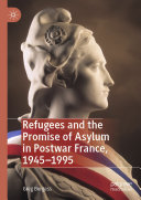 Refugees and the Promise of Asylum in Postwar France, 1945–1995