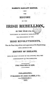The History of the Irish Rebellion: In the Year 1798, &c. ... with a Review of the History of Ireland from Its First Invasion by the English ...