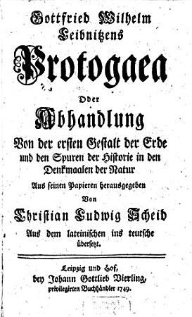 Protogaea  oder Abhandlung von der ersten Gestalt der Erde und den Spuren der Historie in den Denkmaalen der Natur PDF