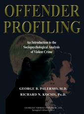 Offender Profiling: An Introduction to the Sociopsychological Analysis of Violent Crime