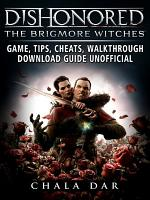 Dishonored the Brigmore Witches Game  Tips  Cheats  Walkthrough  Download Guide Unofficial PDF