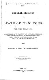 The General Statutes of the State of New York for the Year ...: Containing All Laws of a Public and General Nature Passed at the Ninety-fifth Session of the Legislature : Carefully Collated with the Originals in the Office of the Secretary of State : with References to Former Statutes and Decisions