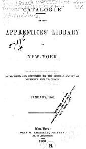 Catalogue of the Apprentices' library in New York: Established and supported by the General Society of Mechanics and Tradesmen. January, 1860