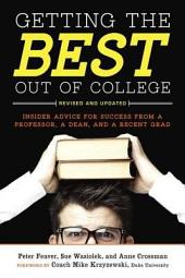 Getting the Best Out of College, Revised and Updated: Insider Advice for Success from a Professor, a Dean, and a Recent Grad