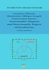 Unmatter Plasma, Relativistic Oblique-Length Contraction Factor, Neutrosophic Diagram and Neutrosophic Degree of Paradoxicity: Articles and Notes