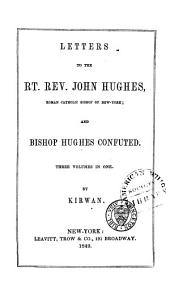 Letters to the Right Reverend John Hughes ... and Bishop Hughes Confuted...