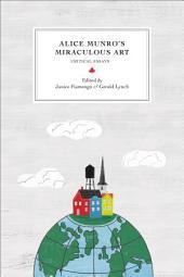 Alice Munro's Miraculous Art: Critical Essays