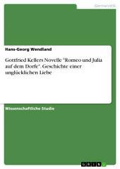 """Gottfried Kellers Novelle """"Romeo und Julia auf dem Dorfe"""". Geschichte einer unglücklichen Liebe"""
