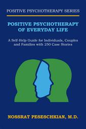 Positive Psychotherapy of Everyday Life: A Self-Help Guide for Individuals, Couples and Families with 250 Case Stories