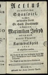 Aetius: ein musikalisches Schauspiel, welches auf höchsten Befehl Sr. churfl. Durchleucht in Baiern [et]c. [et]c. Maximilian Joseph auf dem churfl. neuem Theater in der Karnevalszeit 1777 ist aufgeführet worden