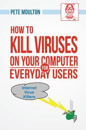 Pete The Nerd's How To Kill Viruses On Your Computer For Everyday Users