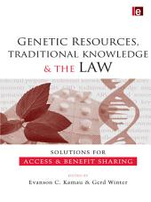 Genetic Resources, Traditional Knowledge and the Law: Solutions for Access and Benefit Sharing