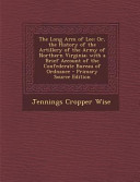 The Long Arm of Lee  Or  the History of the Artillery of the Army of Northern Virginia  with a Brief Account of the Confederate Bureau of Ordnance   P PDF
