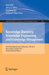 Knowledge Discovery, Knowledge Engineering and Knowledge Management: Third International Joint Conference, IC3K 2011, Paris, France, October 26-29, 2011. Revised Selected Papers