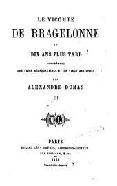 Le vicomte de Bragelonne, ou, Dix ans plus tard: complément des Trois mousquetaires et de Vingt ans après