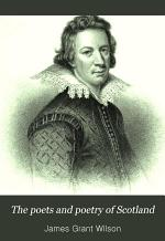 The Poets and Poetry of Scotland, from the Earliest to the Present Time, Comprising Characteristic Selections from the Works of the More Noteworthy Scottish Poets