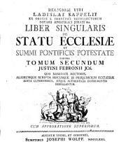 Ladislai Sappelii Liber singularis de statu ecclesiae et summi pontificis potestate contra tomum secundum Iustini Febronii
