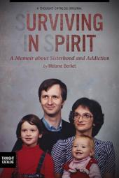 Surviving in Spirit: A Memoir about Sisterhood and Addiction