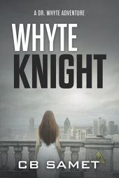 Whyte Knight: A Dr. Whyte Adventure