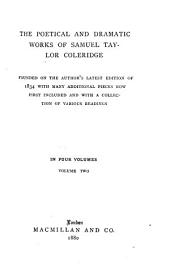The Poetical and Dramatic Works of Samuel Taylor Coleridge: Founded on the Author's Latest Edition of 1834 with Many Additional Pieces Now First Included and with a Collection of Various Readings, Volume 2