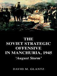 The Soviet Strategic Offensive in Manchuria  1945 PDF