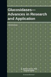 Glucosidases—Advances in Research and Application: 2013 Edition