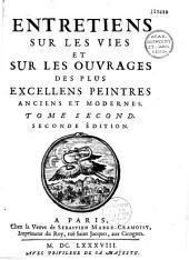 Entretiens sur les vies et sur les ouvrages des plus excellens peintres anciens et modernes. Tome premier [-second]. Seconde édition