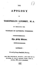 The Apology of Theophilus Lindsey on Resigning the Vicarage of Catterick, Yorkshire