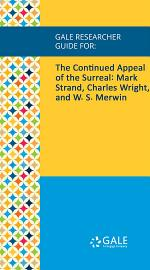 Gale Researcher Guide for: The Continued Appeal of the Surreal: Mark Strand, Charles Wright, and W. S. Merwin