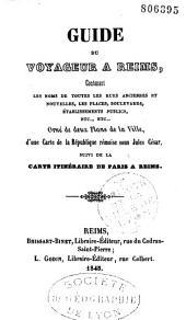 Guide du voyageur a Reims... Orné de deux plans de la ville, d'une carte de la république rémoise sous Jules César, suivi de la carte itinéraire de Paris a Reims
