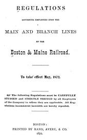Regulations Governing Employees Upon the Main and Branch Lines of the Boston & Maine Railroads: To Take Effect May, 1872. ...