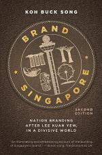 Brand Singapore (Second Edition): Nation Branding After Lee Kuan Yew, in a Divisive World