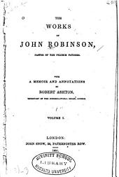 The Works of John Robinson: Pastor of the Pilgrim Fathers, Volume 1