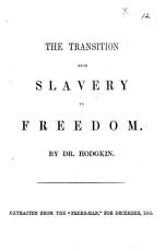 "The Transition from Slavery to Freedom ... Extracted from the ""Freed-man"", Etc"