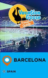 Vacation Goose Travel Guide Barcelona Spain