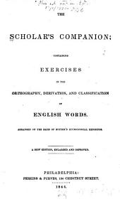 The Scholar's Companion: Containing Exercises in the Orthography, Derivation, and Classification of English Words