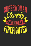 Superwoman Cleverly Disguised As a Firefighter