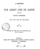A history of our Lord's life on earth, from the four Gospels, ed. by W.E. Heygate