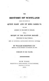 The History of Scotland During the Reigns of Queen Mary and of King James VI. Till His Accession to the Crown of England: With a Review of Scottish History Previous to that Period; and an Appendix Containing Original Papers, Volume 1