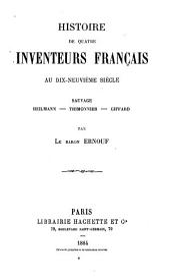 Histoire de quatre inventeurs français au dix-neuvième siècle: Sauvage - Heilmann - Thimonnier - Giffard
