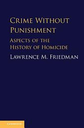 Crime Without Punishment: Aspects of the History of Homicide