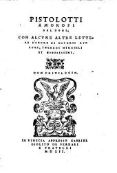 Pistolotti Amorosi ; con alcune altre lettere d'amore di diversi autori, ingegni mirabili et nobilissimi