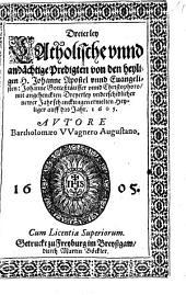 Dreierley Catholische vnnd andächtige Predigter von den heyligen H. Johanne Apostel vnnd Evangelisten, Johanne Gotteßtäuffer vnnd Christophoro: mit angehenckten Dreyerley vnderschidlicher newer Jahrschanckungen ermelten Heyligen auff das Jahre 1605