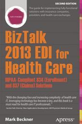 BizTalk 2013 EDI for Health Care: HIPAA-Compliant 834 (Enrollment) and 837 (Claims) Solutions, Edition 2