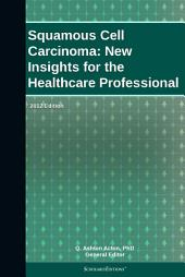 Squamous Cell Carcinoma: New Insights for the Healthcare Professional: 2012 Edition
