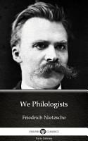 We Philologists by Friedrich Nietzsche   Delphi Classics  Illustrated  PDF