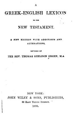 A Greek English Lexicon to the New Testament