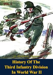 History Of The Third Infantry Division In World War II: Volume 1