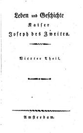 Leben und Geschichte Kaiser Joseph des Zweiten: vom Jahr seiner Geburt 1741 an bis zu seinem Tode 1790, Band 4