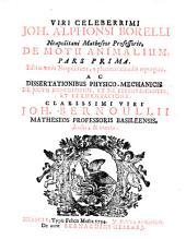 Viri celeberrimi Joh. Alphonsi Borelli Neapolitani matheos professoris, De motu animalium